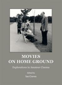 Movies on home ground : explorations in amateur cinema