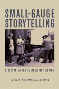 Small-Gauge storytelling : discovering the amateur fiction film